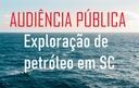 AUDIÊNCIA PÚBLICA DISCUTIRÁ A EXPLORAÇÃO DE PETRÓLEO EM SANTA CATARINA